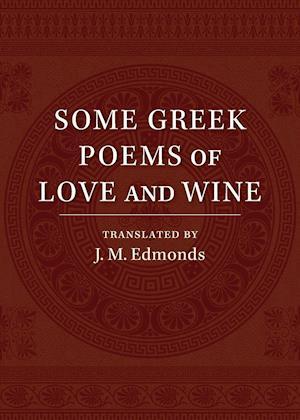 Some Greek Poems of Love and Wine af J. M. Edmonds
