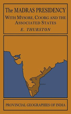 The Madras Presidency with Mysore, Coorg and the Associated States af Edgar Thurston