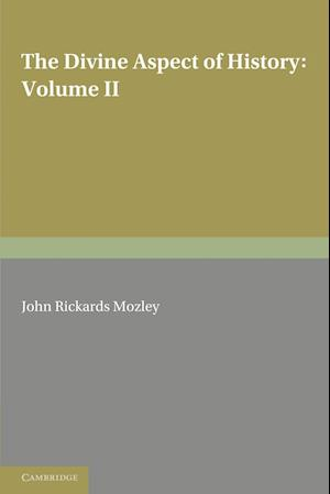 The Divine Aspect of History: Volume 2 af John Rickards Mozley