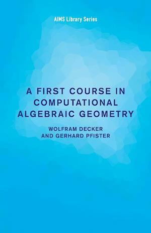 A First Course in Computational Algebraic Geometry af Gerhard Pfister, Wolfram Decker, W. Decker
