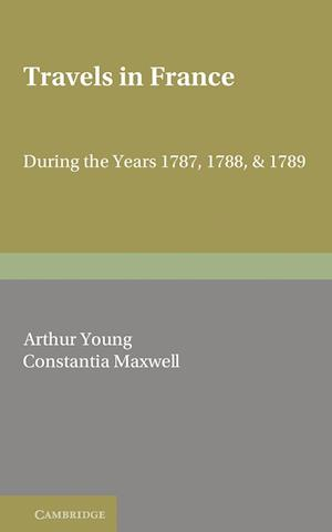 Travels in France af Constantia Maxwell, Arthur Young