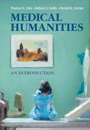 Medical Humanities af Nathan S. Carlin, Thomas R. Cole, Ronald A. Carson