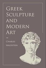 Greek Sculpture and Modern Art af Charles Waldstein