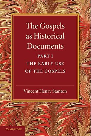 The Gospels as Historical Documents, Part 1, the Early Use of the Gospels af Vincent Henry Stanton