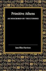 Primitive Athens as Described by Thucydides af Jane Ellen Harrison