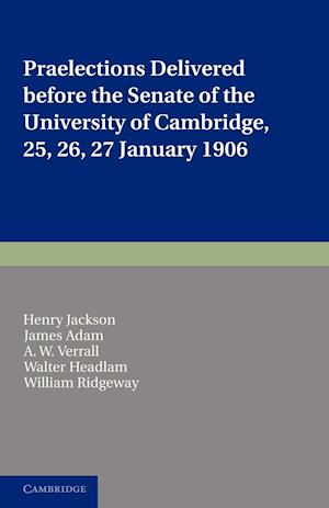 Praelections Delivered Before the Senate of the University of Cambridge af Henry Jackson, A W Verrall, James Adam
