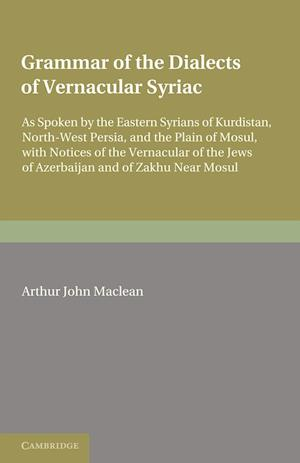 Grammar of the Dialects of the Vernacular Syriac af Arthur John Maclean