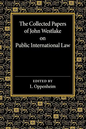 The Collected Papers of John Westlake on Public International Law af Lassa Oppenheim