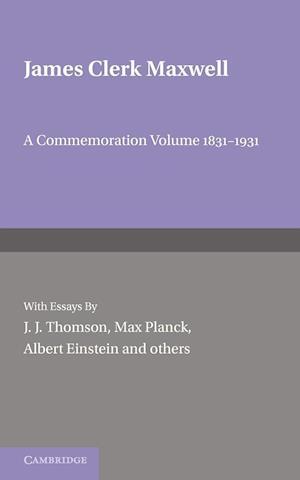James Clerk Maxwell af J J Thomson, Max Planck, Albert Einstein