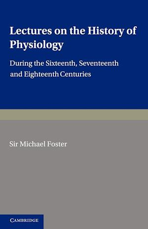 Lectures on the History of Physiology af Michael Foster