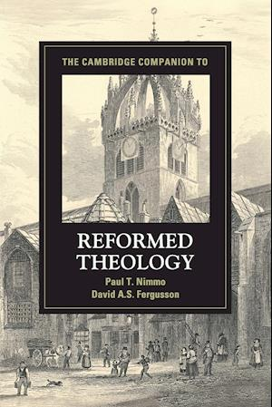 The Cambridge Companion to Reformed Theology af Paul T. Nimmo