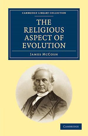 The Religious Aspect of Evolution af James Mccosh
