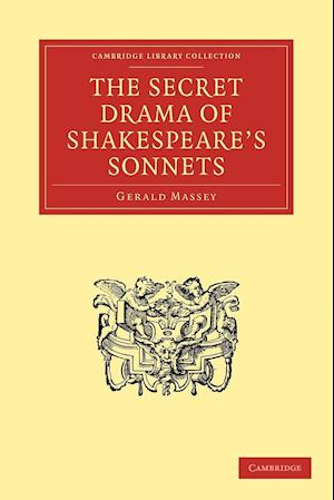 The Secret Drama of Shakespeare's Sonnets af Gerald Massey