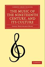 The Music of the Nineteenth Century, and Its Culture af Adolf Bernhard Marx