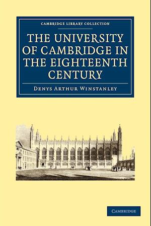 The University of Cambridge in the Eighteenth Century af Denys Arthur Winstanley