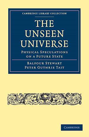 The Unseen Universe af Balfour Stewart