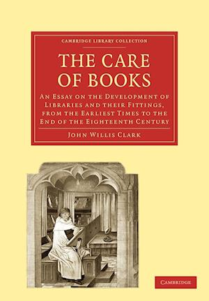 The Care of Books af John Willis Clark