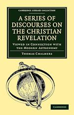 A Series of Discourses on the Christian Revelation, Viewed in Connection with the Modern Astronomy af Thomas Chalmers