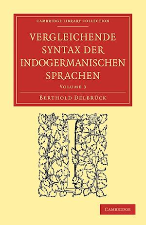 Vergleichende Syntax Der Indogermanischen Sprachen af Berthold Delbruck