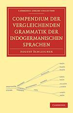 Compendium Der Vergleichenden Grammatik Der Indogermanischen Sprachen af August Schleicher