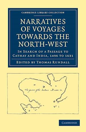 Narratives of Voyages Towards the North-West, in Search of a Passage to Cathay and India, 1496 to 1631 af Thomas Rundall