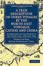 A True Description of Three Voyages by the North-East Towards Cathay and China Undertaken by the Dutch in the Years 1594, 1595 and 1596 af Charles T Beke, William Phillip, Gerrit De Veer