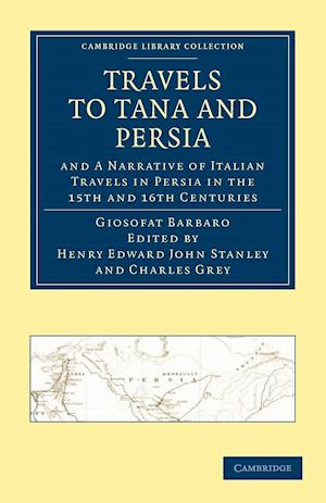 Travels to Tana and Persia, and a Narrative of Italian Travels in Persia in the 15th and 16th Centuries af William Thomas, Giosofat Barbaro, Henry Edward John Stanley