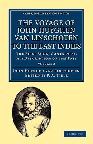 Voyage of John Huyghen Van Linschoten to the East Indies af William Phillip, John Huyghen van Linschoten, P A Tiele