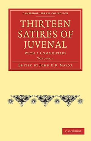 Thirteen Satires of Juvenal af John Eyton Bickersteth Mayor, John E B Mayor