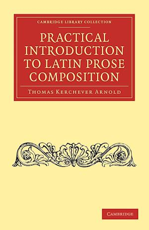 Practical Introduction to Latin Prose Composition af Thomas Kerchever Arnold