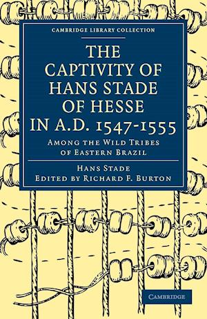 The Captivity of Hans Stade of Hesse in A.D. 1547-1555, Among the Wild Tribes of Eastern Brazil af Albert Tootal, Hans Stade, Sir Richard Francis Burton