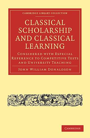 Classical Scholarship and Classical Learning af John William Donaldson