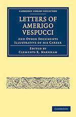 Letters of Amerigo Vespucci, and Other Documents Illustrative of His Career af Amerigo Vespucci, Clements R Markham