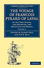 The Voyage of Francois Pyrard of Laval to the East Indies, the Maldives, the Moluccas and Brazil af Francois Pyrard, Albert Gray, H C P Bell