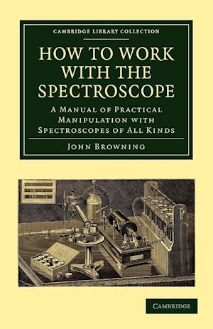 How to Work with the Spectroscope af John Browning