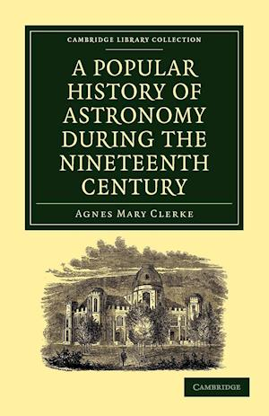 A Popular History of Astronomy During the Nineteenth Century af Agnes Mary Clerke