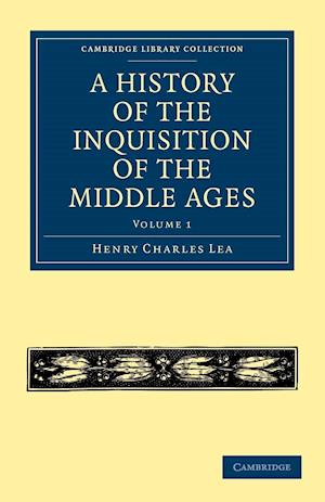 A History of the Inquisition of the Middle Ages: Volume 1 af Henry Charles Lea