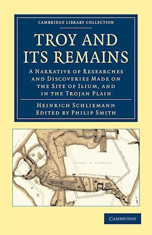 Troy and Its Remains af Heinrich Schliemann, L Dora Schmitz, Philip Smith