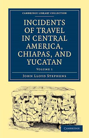 Incidents of Travel in Central America, Chiapas, and Yucatan af John Lloyd Stephens