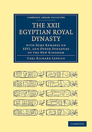 The XXII. Egyptian Royal Dynasty, with Some Remarks on XXVI, and Other Dynasties of the New Kingdom af Carl Richard Lepsius, William Bell