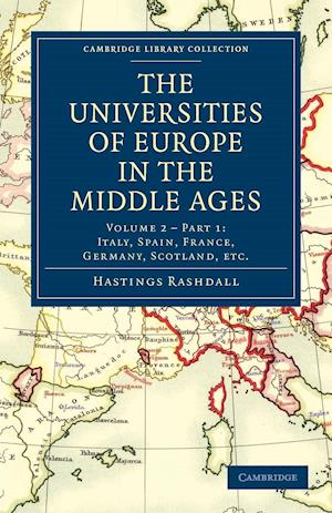 The Universities of Europe in the Middle Ages: Volume 2, Part 1, Italy, Spain, France, Germany, Scotland, Etc. af Hastings Rashdall