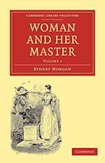 Woman and Her Master: Volume 1 af Sydney Morgan