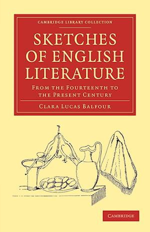 Sketches of English Literature, from the Fourteenth to the Present Century af Clara Lucas Balfour