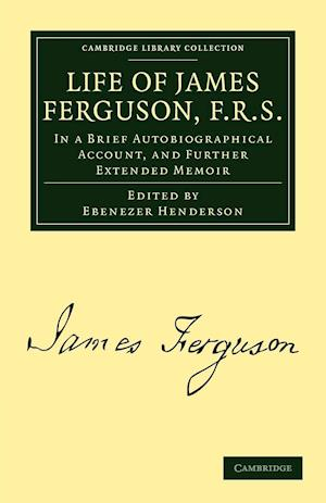 Life of James Ferguson, F. R. S. af James Ferguson, Ebenezer Henderson