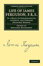 Life of James Ferguson, F. R. S. af James Ferguson, Ebenezer Henderson