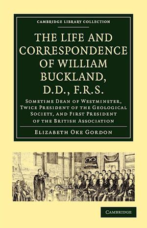 The Life and Correspondence of William Buckland, D.D., F.R.S. af Elizabeth Oke Gordon, William Buckland