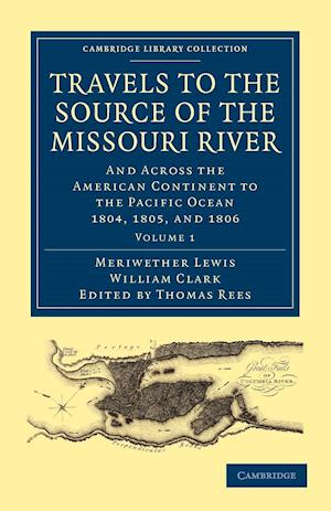 Travels to the Source of the Missouri River af Thomas Rees, William Clark, Meriwether Lewis