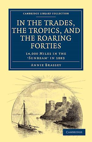 In the Trades, the Tropics, and the Roaring Forties af Annie Brassey