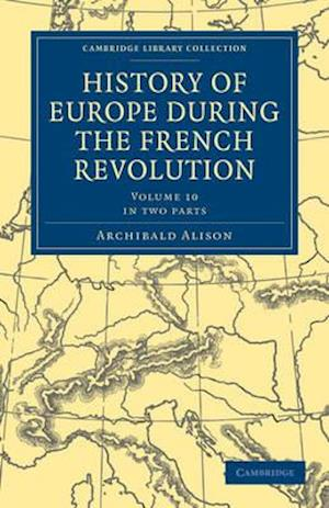 History of Europe During the French Revolution 2 Part Set af Archibald Alison