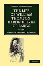 The Life of William Thomson, Baron Kelvin of Largs af Silvanus Phillips Thompson
